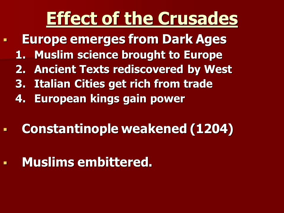 Effect of the Crusades Europe emerges from Dark Ages