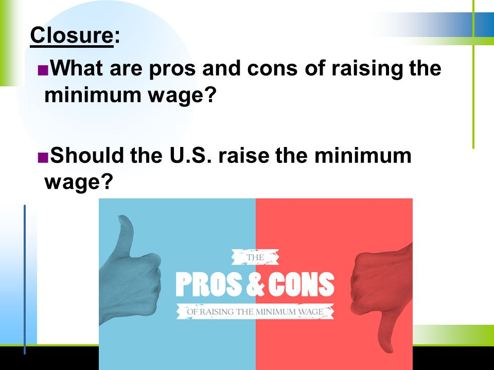 pros and cons of minimum wage essay Diagrams and also evaluation of whether minimum wages are also bad   however, a minimum wage could have potential disadvantages – in particular,  there is the risk of creating unemployment as firms  national-minimum-wage- pros-cons.