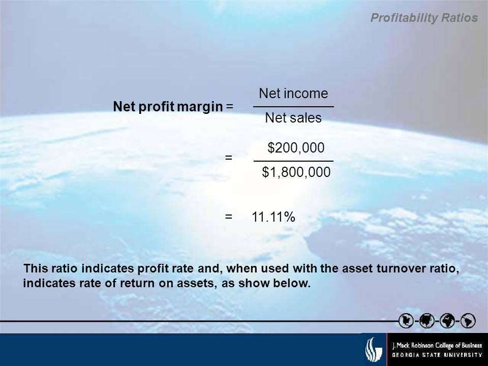 Net income Net profit margin = Net sales = $200,000 = 11.11%