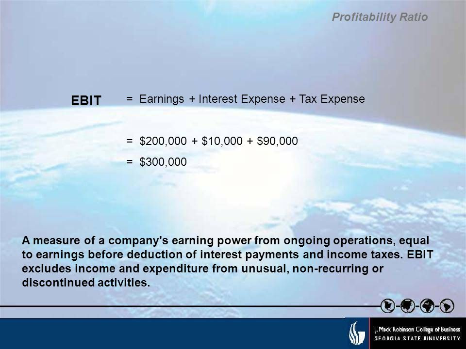 EBIT Profitability Ratio = Earnings + Interest Expense + Tax Expense