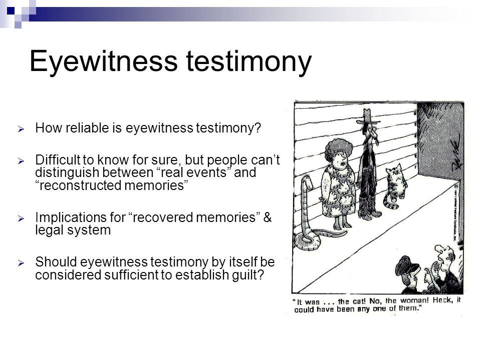 human memory how reliable is eyewitness testimony Reliable is eyewitness testimony what are some factors that affect the reliability of  unreliable due to its dependence on the human senses and on the brain's .