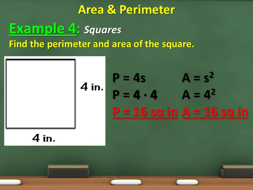 Example 4: Squares P = 4s P = 4 · 4 P = 16 sq in A = s2 A = 42