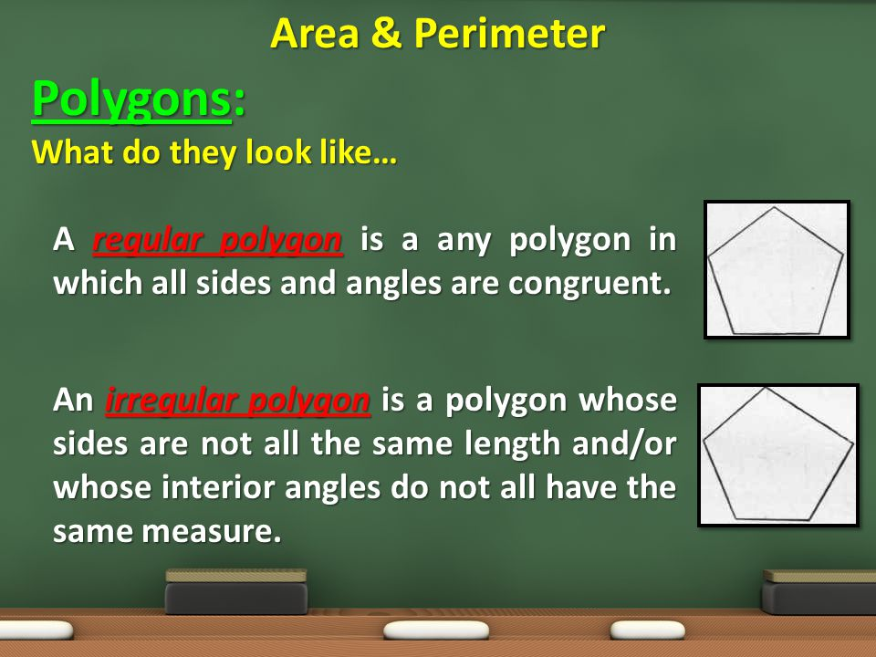 Polygons: Area & Perimeter What do they look like…