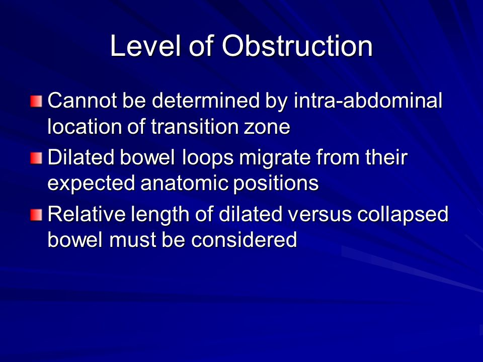 Level of Obstruction Cannot be determined by intra-abdominal location of transition zone.