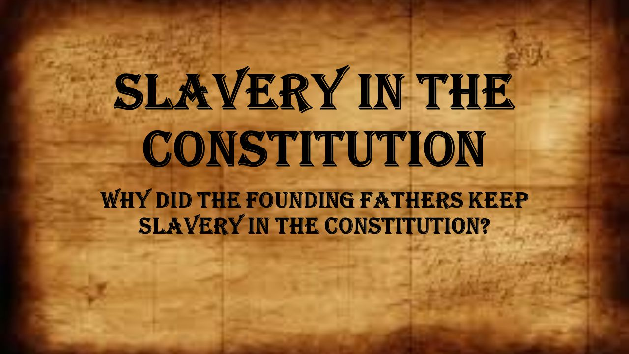 slavery and the constitution Slavery and the constitution september 18th, 2012 slavery was a great evil, but the constitution was neither its source nor its guarantor yesterday was constitution day.