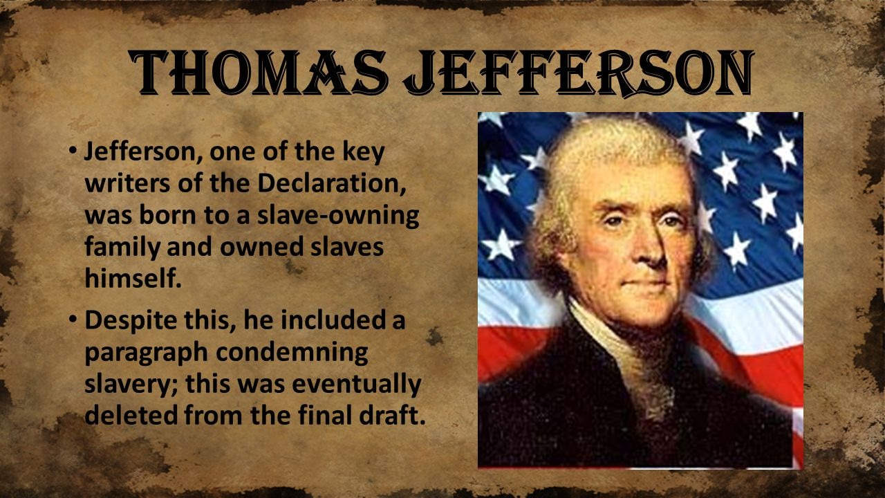 thomas jefferson on slavery The declaration of independence and the debate over slavery when thomas jefferson included a passage attacking slavery in his draft of the declaration of independence it initiated the most intense debate among the delegates gathered at philadelphia in the spring and early summer of 1776.