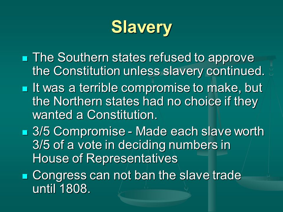 Slavery The Southern states refused to approve the Constitution unless slavery continued.