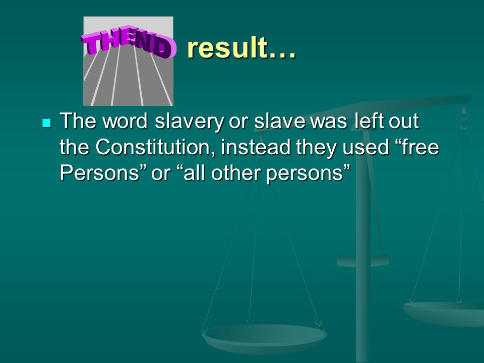 result… The word slavery or slave was left out the Constitution, instead they used free Persons or all other persons