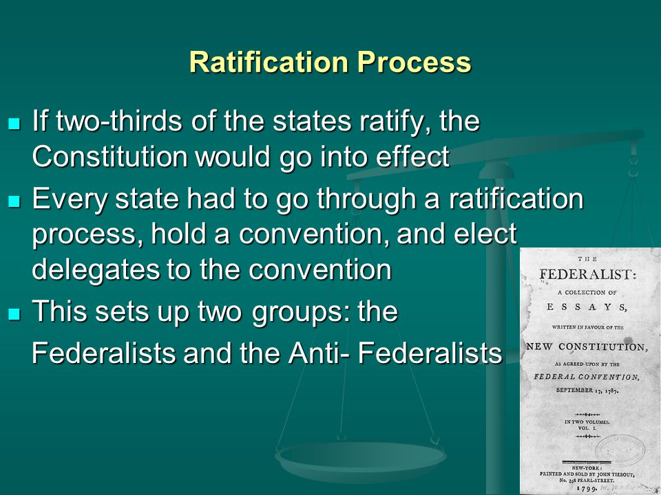 Ratification Process If two-thirds of the states ratify, the Constitution would go into effect.