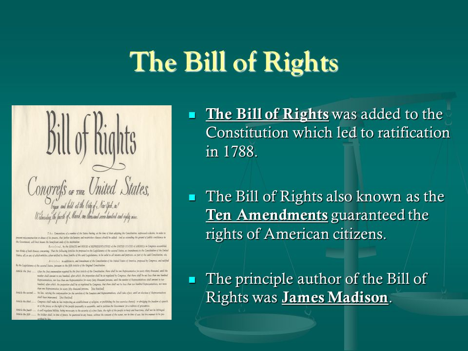The Bill of Rights The Bill of Rights was added to the Constitution which led to ratification in