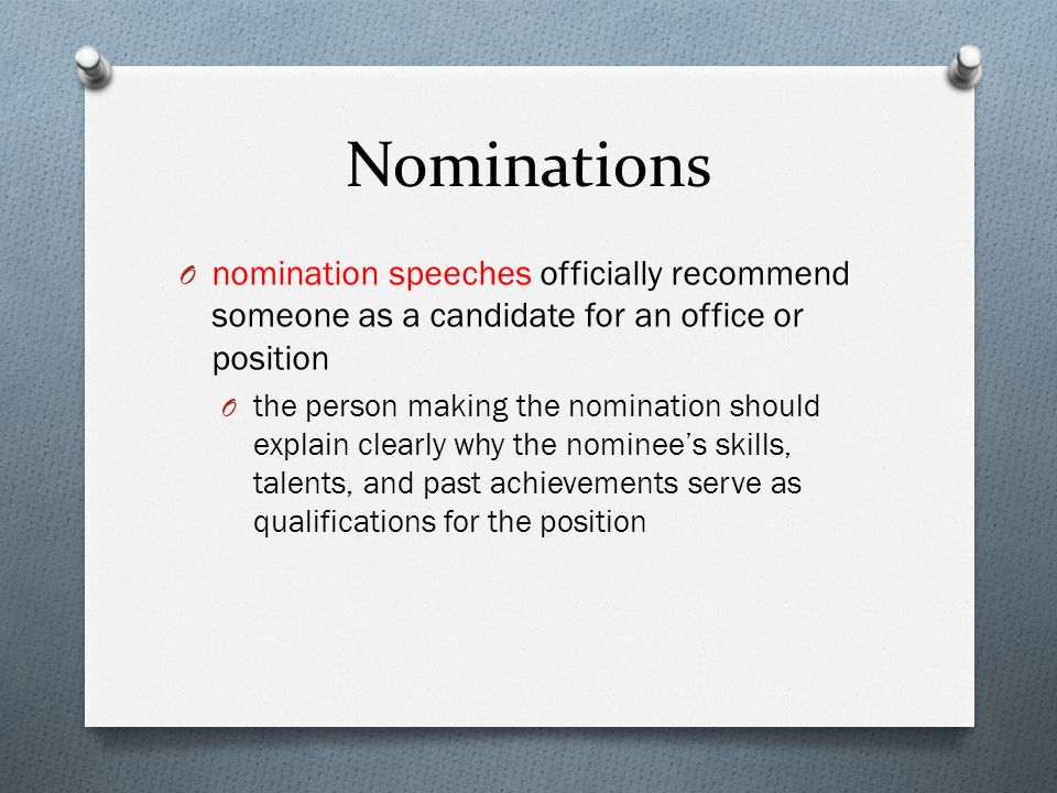 Nominations nomination speeches officially recommend someone as a candidate for an office or position.