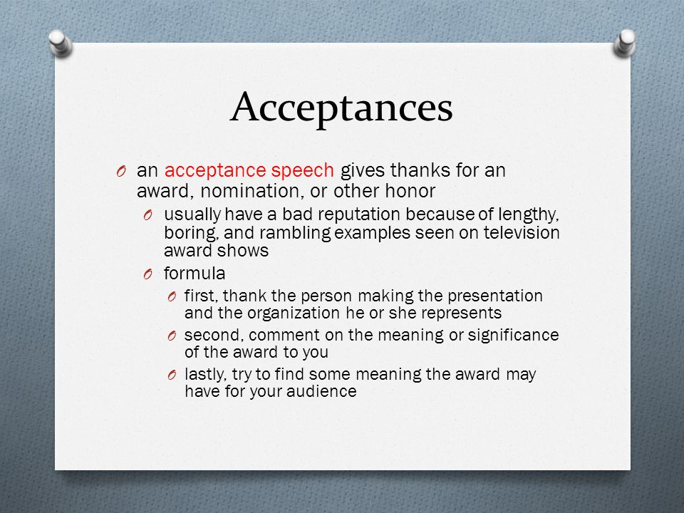 Acceptances an acceptance speech gives thanks for an award, nomination, or other honor.
