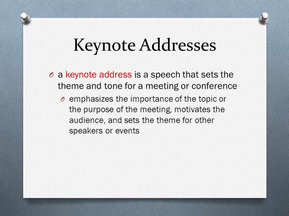 Keynote Addresses a keynote address is a speech that sets the theme and tone for a meeting or conference.