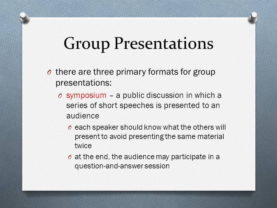 Group Presentations there are three primary formats for group presentations: