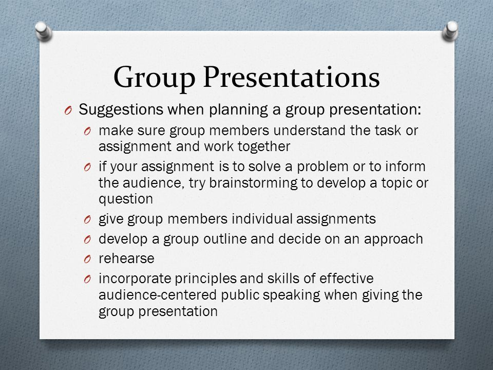 Group Presentations Suggestions when planning a group presentation: