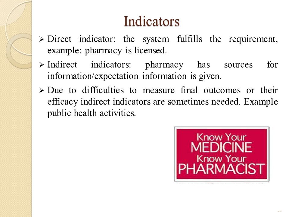 Indicators Direct indicator: the system fulfills the requirement, example: pharmacy is licensed.