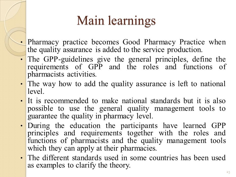 Main learnings Pharmacy practice becomes Good Pharmacy Practice when the quality assurance is added to the service production.