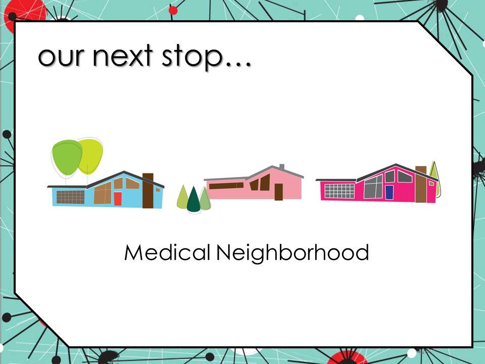 our next stop… Medical Neighborhood