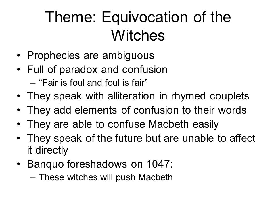 the theme of equivocation in shakespeares macbeth Equivocation is the practice of deliberately deceiving a listener without explicitly lying, either by using ambiguously misleading language or by withholding crucial information what is the significance of equivocation in macbeth macbeth is a play about subterfuge and trickery macbeth, his wife.