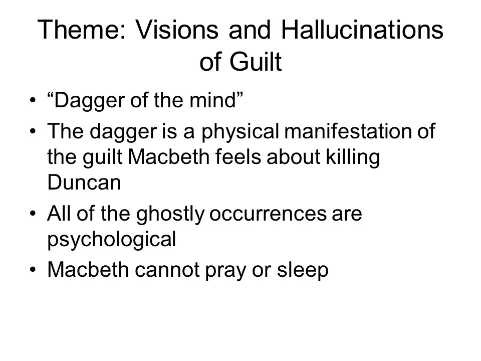 essay on macbeths visions and hallucinations Access to over 100,000 complete essays and term papers  essays related to visions and hallucinations in macbeth 1  one that hounds them to their graves hallucinations and visions are a very common occurrence for macbeth and lady macbeth after the first murders that occur  word count: 264.