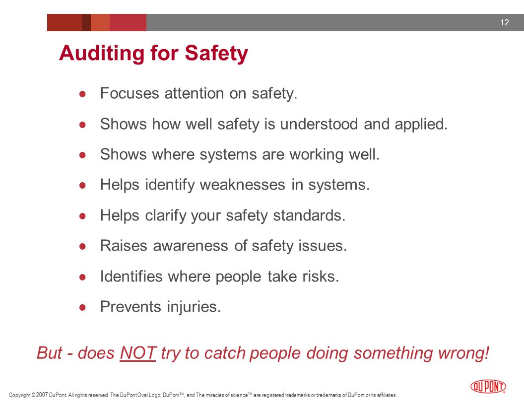 Auditing for Safety Focuses attention on safety. Shows how well safety is understood and applied. Shows where systems are working well.
