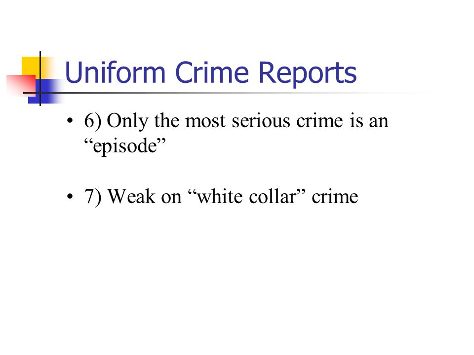Uniform Crime Reports 6) Only the most serious crime is an episode