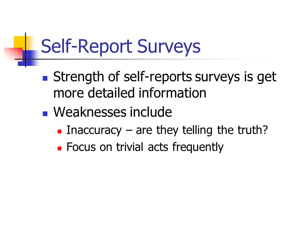 Self-Report Surveys Strength of self-reports surveys is get more detailed information. Weaknesses include.