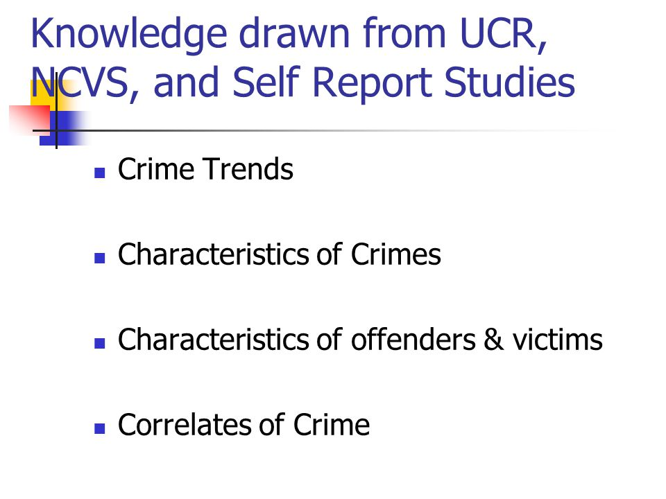 Knowledge drawn from UCR, NCVS, and Self Report Studies