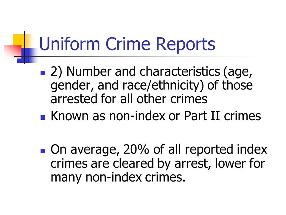 Uniform Crime Reports 2) Number and characteristics (age, gender, and race/ethnicity) of those arrested for all other crimes.