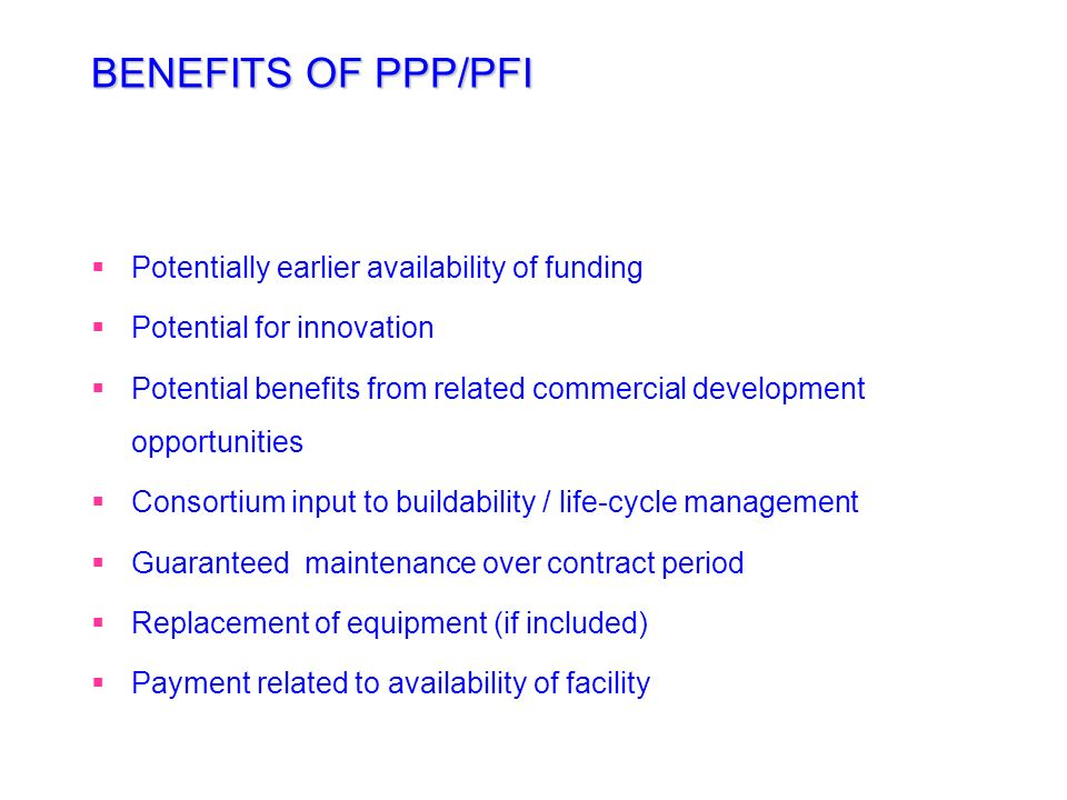 BENEFITS OF PPP/PFI Potentially earlier availability of funding