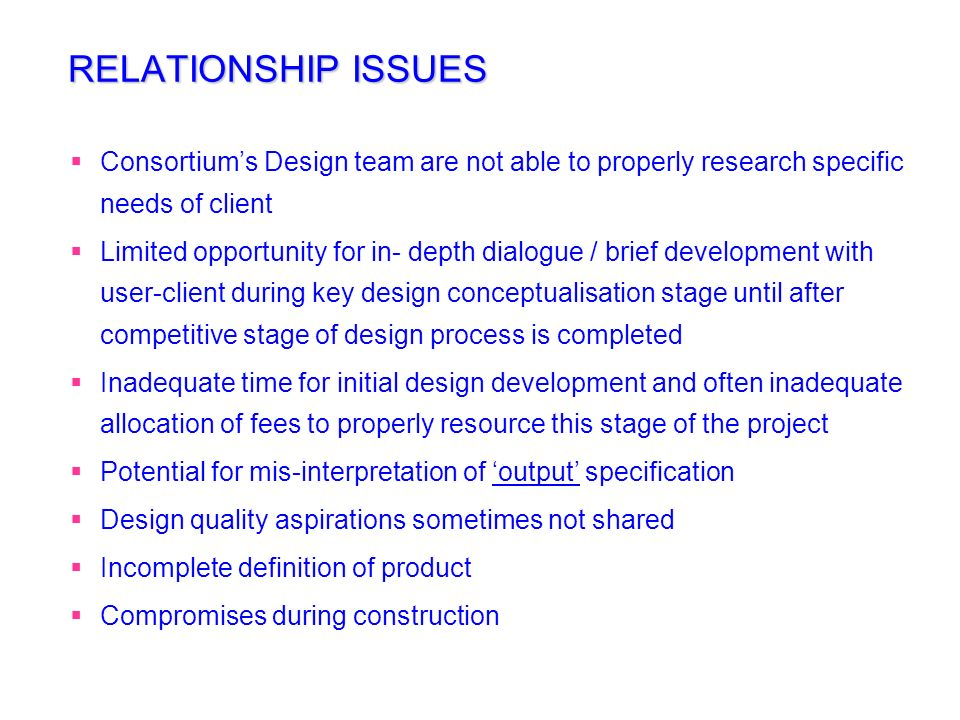 RELATIONSHIP ISSUESConsortium's Design team are not able to properly research specific needs of client.