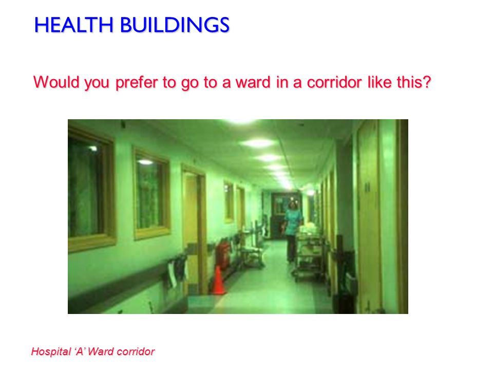 HEALTH BUILDINGSWould you prefer to go to a ward in a corridor like this.
