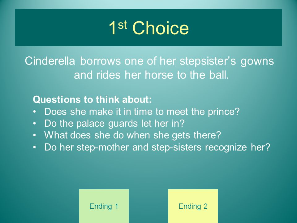1st Choice Cinderella borrows one of her stepsister's gowns and rides her horse to the ball. Questions to think about: