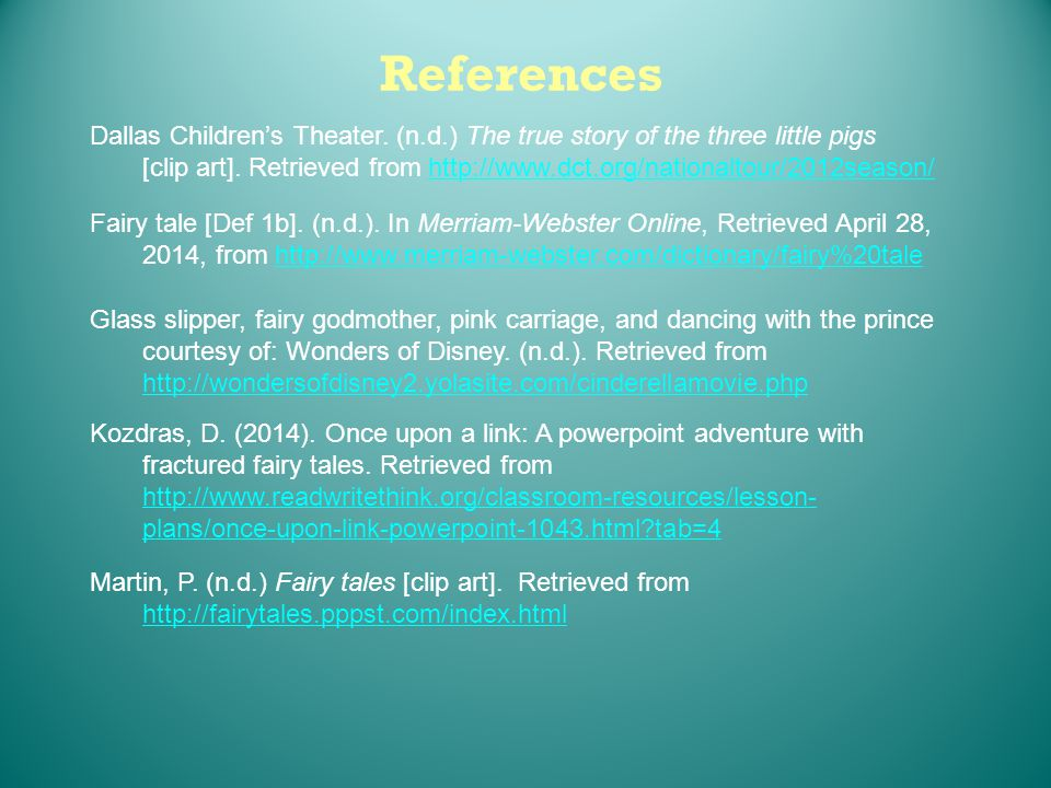 References Dallas Children's Theater. (n.d.) The true story of the three little pigs.
