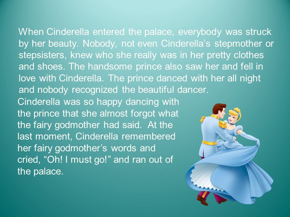 When Cinderella entered the palace, everybody was struck by her beauty