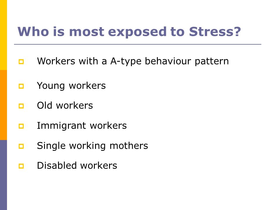 Who is most exposed to Stress