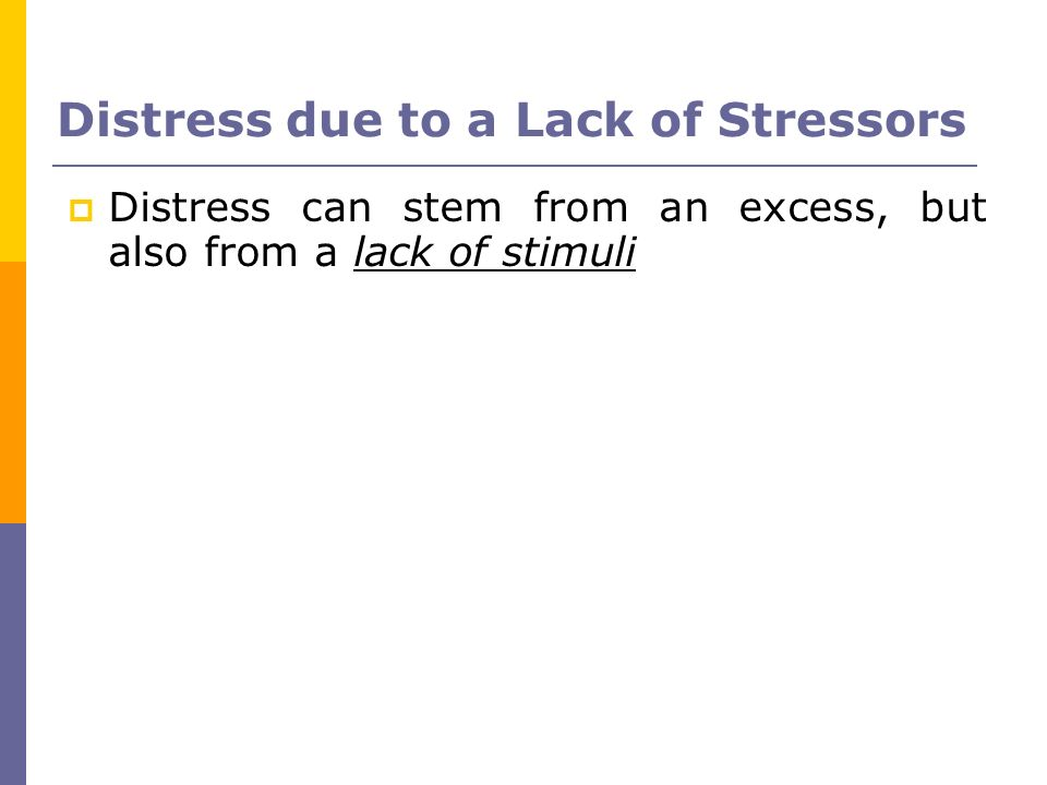 Distress due to a Lack of Stressors