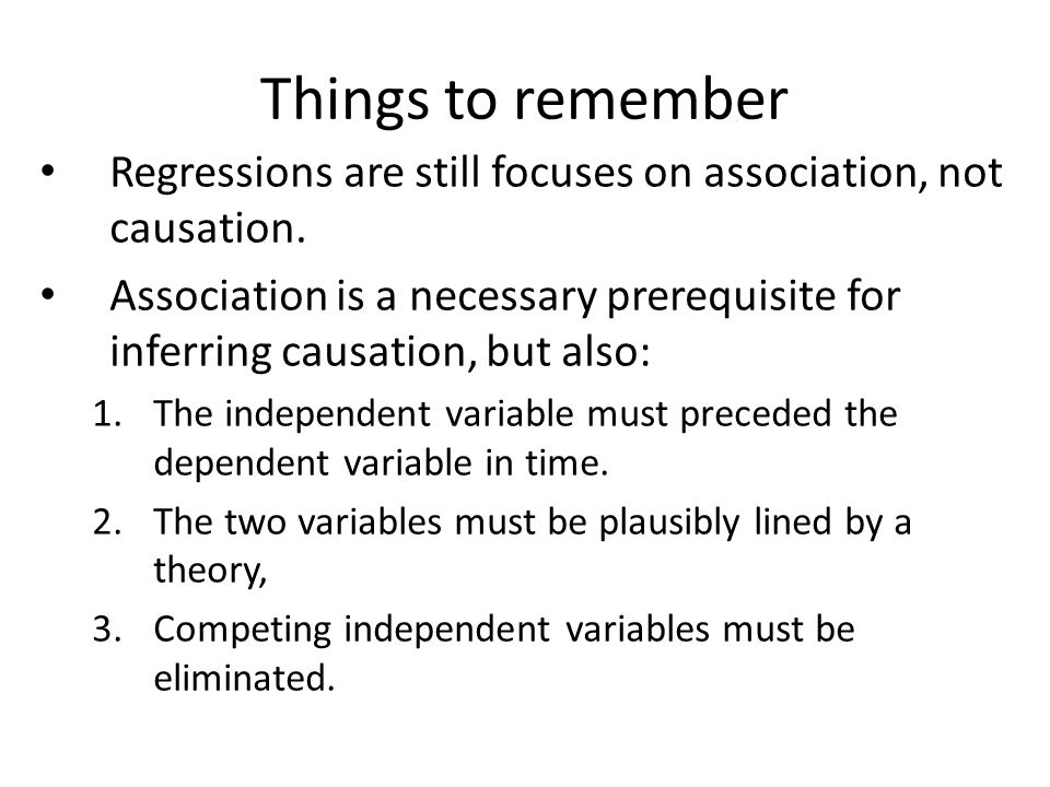 Things to remember Regressions are still focuses on association, not causation.