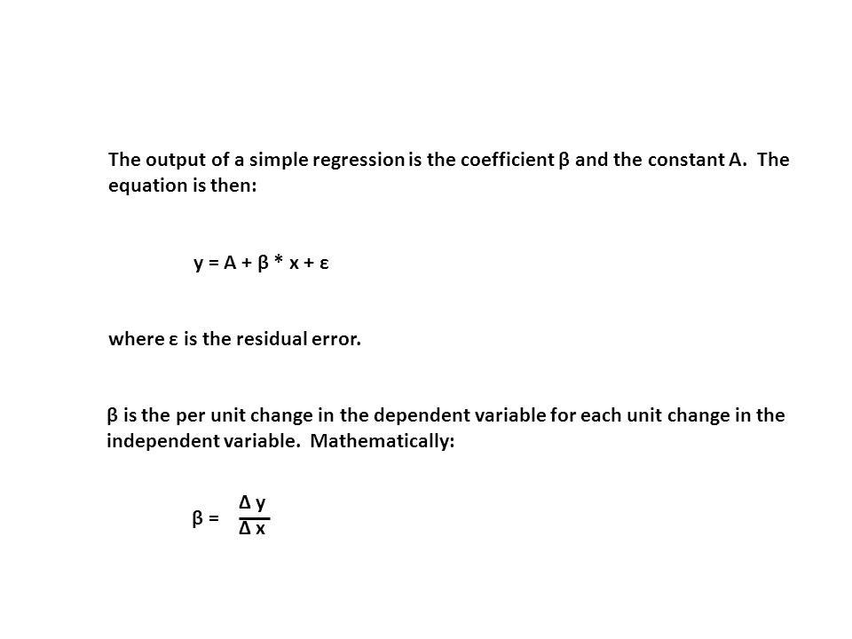 The output of a simple regression is the coefficient β and the constant A. The equation is then: