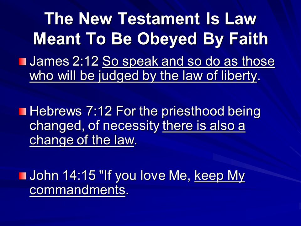 The New Testament Is Law Meant To Be Obeyed By Faith