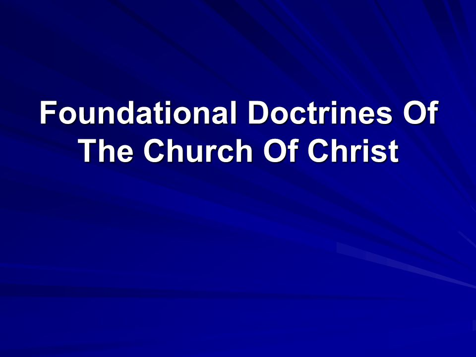 Foundational Doctrines Of The Church Of Christ