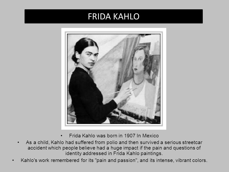 Frida Kahlo was born in 1907 In Mexico
