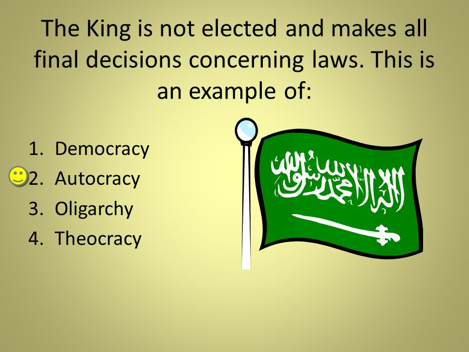 The King is not elected and makes all final decisions concerning laws
