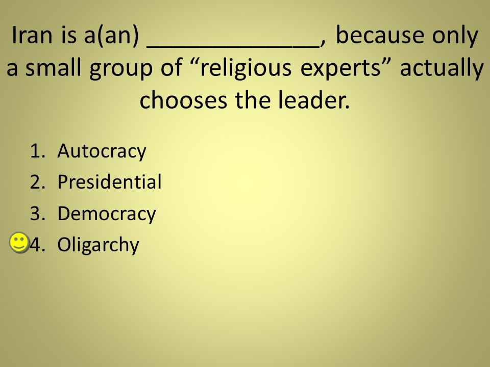 Iran is a(an) _____________, because only a small group of religious experts actually chooses the leader.
