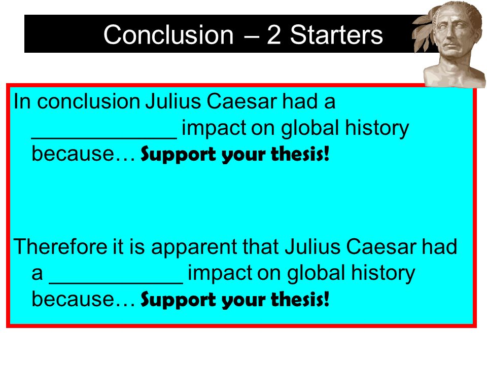 good thesis for julius caesar Get an answer for 'what would be a good thesis for the tragedy of julius caesar to show what brutus seemed to suggest about the human desire for power (as a theme.