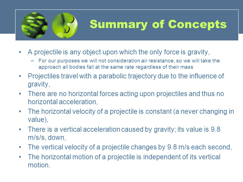 Summary of Concepts A projectile is any object upon which the only force is gravity,
