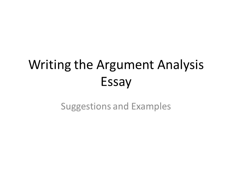 writing the argument analysis essay  ppt video online download writing the argument analysis essay