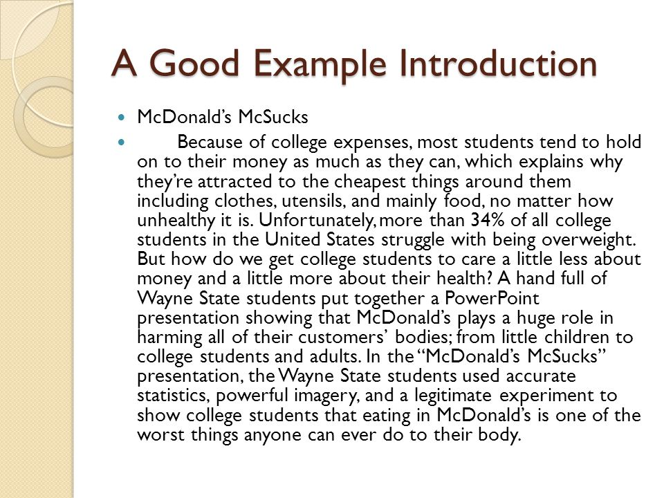 a good intro for an essay Because the introduction is the first portion of your essay that the reader encounters, the stakes are fairly high for your introduction to be successful a good introduction presents a broad overview of your topic and your thesis, and should convince the reader that it is worth their time to actually read the rest of your essay.