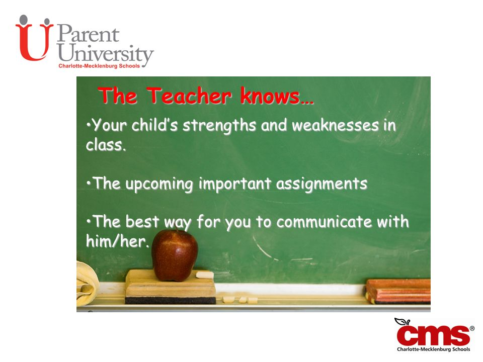 The Teacher knows… Your child's strengths and weaknesses in class.