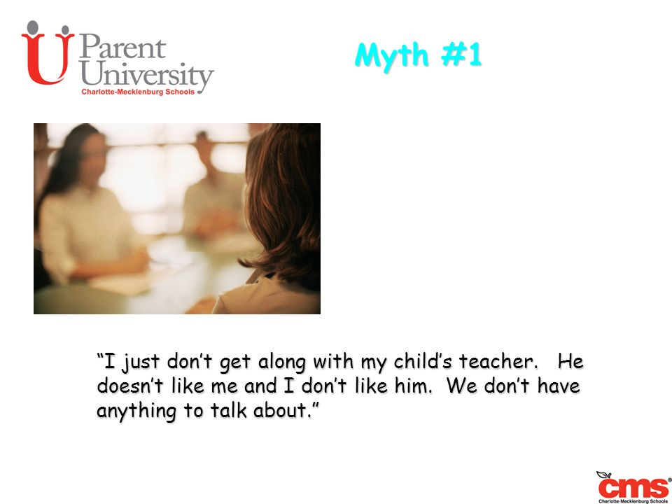 Myth #1 I just don't get along with my child's teacher.